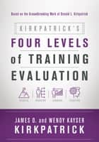 Kirkpatrick's Four Levels of Training Evaluation ebook by James D. Kirkpatrick, Wendy Kayser Kirkpatrick
