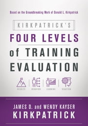 Kirkpatrick's Four Levels of Training Evaluation ebook by James D. Kirkpatrick,Wendy Kayser Kirkpatrick