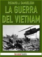 La Guerra del Vietnam ebook by Richard J. Samuelson