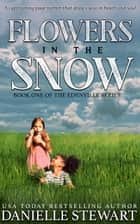 Flowers in the Snow ebook by Danielle Stewart