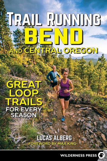 Trail Running Bend and Central Oregon - Great Loop Trails for Every Season ebook by Lucas Alberg