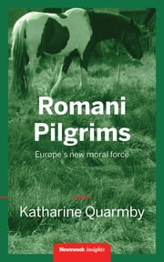 Romani Pilgrims - Europe's new moral force ebook by Katharine Quarmby