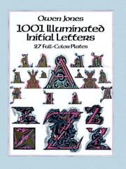 1001 Illuminated Initial Letters - 27 Full-Color Plates ebook by Owen Jones
