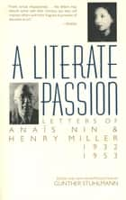 A Literate Passion - Letters of Anais Nin & Henry Miller, 1932-1953 ebook by Anais Nin, Henry Miller