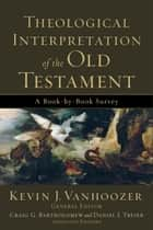 Theological Interpretation of the Old Testament - A Book-by-Book Survey ebook by Kevin J. Vanhoozer