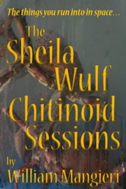 The Sheila Wulf Chitinoid Sessions ebook by William Mangieri