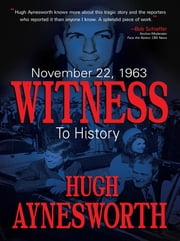 November 22, 1963: Witness to History ebook by Hugh Aynesworth