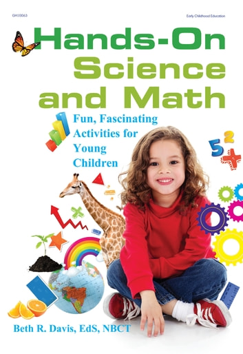 Hands-On Science and Math - Fun, Fascinating Activities for Young Children ebook by Beth R. Davis, EdS