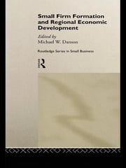 Small Firm Formation and Regional Economic Development ebook by Mike Danson