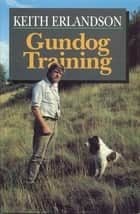 GUNDOG TRAINING ebook by KEITH ERLANDSON