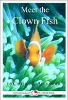 Meet the Clown Fish: A 15-Minute Book ebook by Caitlind L. Alexander