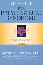 Self-Help for Premenstrual Syndrome - Third Edition ebook by Michelle Harrison, M.D.,Marla Ahlgrimm, R.Ph.