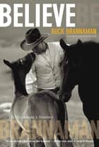 Believe - A Horseman's Journey ebook by Buck Brannaman, William Reynolds