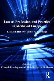 Law as Profession and Practice in Medieval Europe - Essays in Honor of James A. Brundage ebook by Melodie Harris Eichbauer,Kenneth Pennington