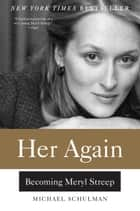 Her Again - Becoming Meryl Streep ebook by Michael Schulman