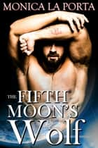 The Fifth Moon's Wolf ebook by Monica La Porta
