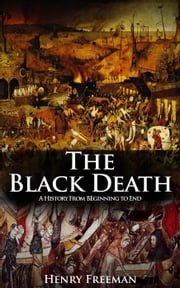 The Black Death: A History From Beginning to End ebook by Henry Freeman