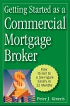Getting Started as a Commercial Mortgage Broker ebook by Peter J. Gineris