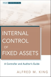 Internal Control of Fixed Assets - A Controller and Auditor's Guide ebook by Alfred M. King