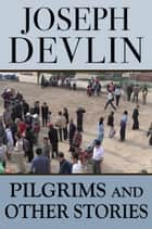 Pilgrims and Other Stories ebook by Joseph Devlin