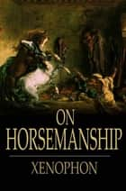 On Horsemanship ebook by Xenophon,H. G. Dakyns