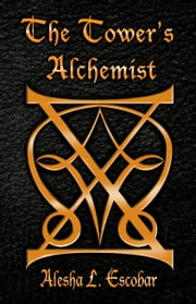 The Tower's Alchemist (The Gray Tower Trilogy, #1) ebook by Alesha Escobar