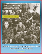 U.S. Marines History: Marine Advisors with the Vietnamese Provincial Reconnaissance Units, 1966-1970 - Phoenix Program, Counterinsurgency, PRU, Advisors Tell Their Stories ebook by Progressive Management