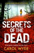 Secrets of the Dead - A gripping thriller you won't be able to put down ebook by Carol Wyer