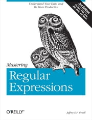 Mastering Regular Expressions - Understand Your Data and Be More Productive ebook by Jeffrey E.F. Friedl
