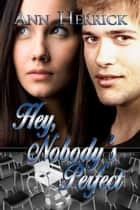 Hey, Nobody's Perfect ebook by Ann Herrick