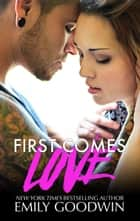 First Comes Love - Love & Marriage, #1 eBook by Emily Goodwin