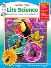 Just the Facts: Life Science, Grades 4 - 6: Fun activities, puzzles, and investigations! ebook by Rich, Steve