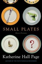 Small Plates - Short Fiction ebook by Katherine Hall Page