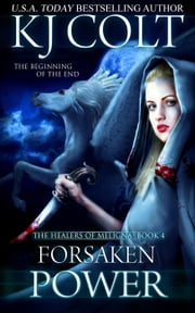 Forsaken Power - The Healers of Meligna, #4 ebook by K. J. Colt