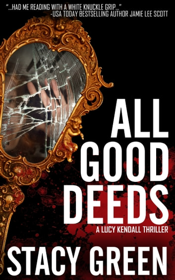 All Good Deeds ( A Lucy Kendall Thriller) ebook by Stacy Green