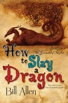 How To Slay a Dragon ebook by Bill Allen