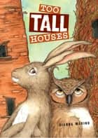 Too Tall Houses eBook by Gianna Marino