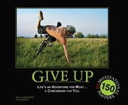 Give Up: Life's an Adventure for Most... a Concussion for You. - 150 Demotivation Posters ebook by Paul Koehorst,Ivor Jones