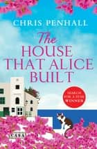 The House That Alice Built ebook by Chris Penhall