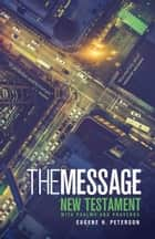 The Message New Testament with Psalms and Proverbs - The New Testament in Contemporary Language ebook by Eugene H. Peterson
