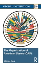 The Organization of American States (OAS) - Global Governance Away From the Media ebook by Mônica Herz