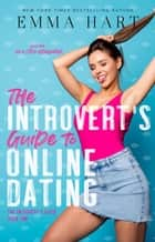 The Introvert's Guide to Online Dating (The Introvert's Guide, #1) ebook by Emma Hart