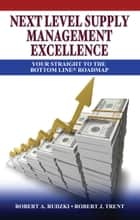 Next Level Supply Management Excellence ebook by Robert A. Rudzki,Robert J. Trent