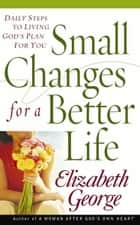 Small Changes for a Better Life ebook by Elizabeth George