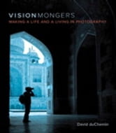 VisionMongers - Making a Life and a Living in Photography ebook by David duChemin