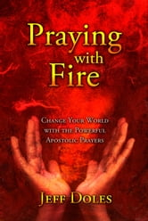 Praying With Fire - Change Your World with the Powerful Prayer of the Apostles ebook by Jeff Doles