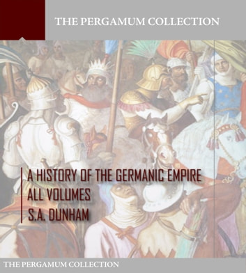 A History of the Germanic Empire ebook by S.A. Dunham