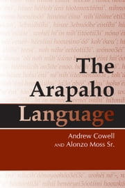The Arapaho Language ebook by Andrew Cowell,Alonzo Moss, Sr.