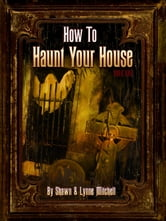 How to Haunt Your House, Book One ebook by Lynne Mitchell,Shawn Mitchell