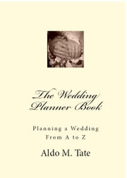 The Wedding Planner Book - Planning a Wedding From A to Z ebook by Aldo Tate